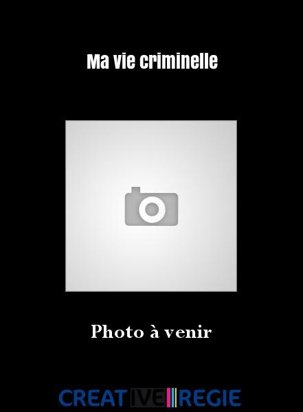 Ma vie criminelle
